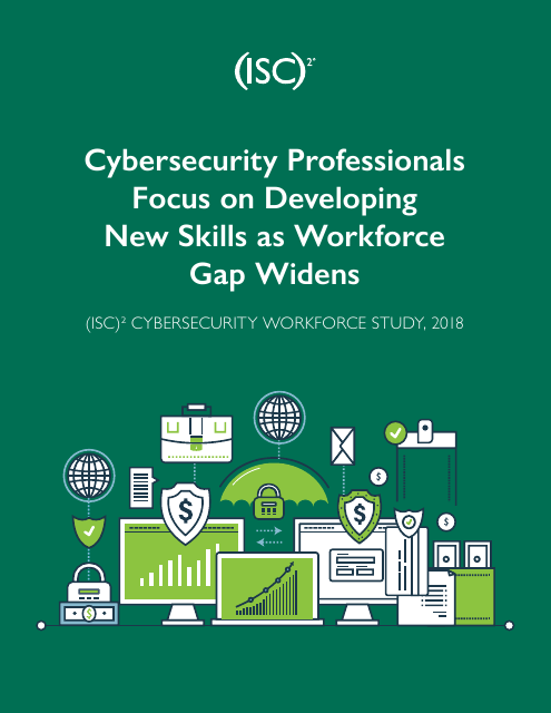 image from (ISC)² CYBERSECURITY WORKFORCE STUDY, 2018: Cybersecurity Professionals Focus on Developing New Skills as Workforce Gap Widens